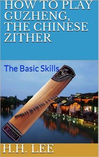 How to Play Guzheng, the Chinese Zither: The Basic Skills | H.H. Lee |