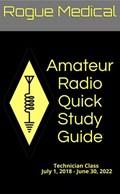 Amateur Radio Quick Study Guide: Technician Class, July 1, 2018 - June 30, 2022 | Rogue Medical |