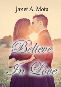 Believe In Love   Janet A. Mota  