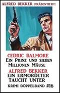 Krimi Doppelband 16: Ein Prinz und seine Millionen Mäuse/Ein Ermordeter taucht unter | Alfred Bekker ; Cedric Balmore |