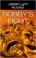 Bobby's Fight | Jesse Lynn Rucilez |