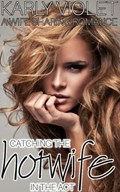 Catching the Hotwife in the Act - A Wife Sharing Romance | Karly Violet |