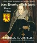 María Estuardo, reina de Escocia: El reino olvidado | Laurel A. Rockefeller |