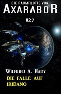 Die Raumflotte von Axarabor #27: Die Falle auf Iridano | Wilfried A. Hary |