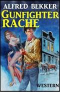 Alfred Bekker Western: Gunfighter-Rache   Alfred Bekker  