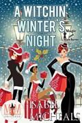 A Witchin' Winter's Night: Magic and Mayhem Universe | Isabel Micheals |
