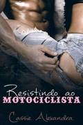 Resistindo ao motociclista | Cassie Alexandra |