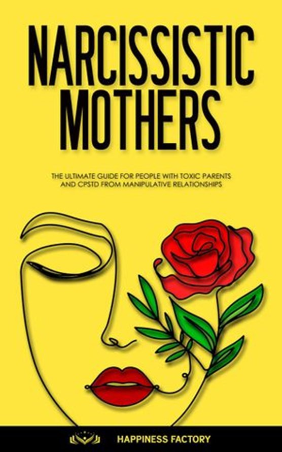 Narcissistic Mothers: The Ultimate Guide for People with Toxic Parents and CPSTD from Manipulative Relationships