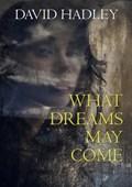 What Dreams May Come   David Hadley  