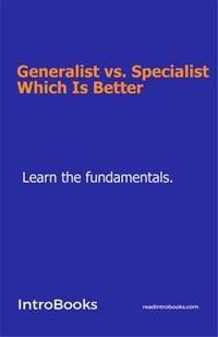 Generalist vs. Specialist: Which Is Better | IntroBooks Team |