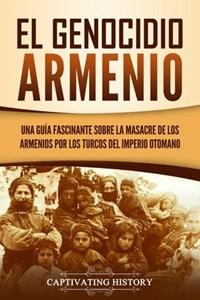 El Genocidio Armenio: Una Guía Fascinante sobre la Masacre de los Armenios por los Turcos del Imperio Otomano | Captivating History |