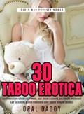 30 Taboo Erotica Sex Stories Step-Father's Best Friend, Milf, Virgin Daughter, Billionaire, Pregnancy, Gay Backdoor, Rough Forbidden Adult Erotic Romance Bundle   Oral Daddy  