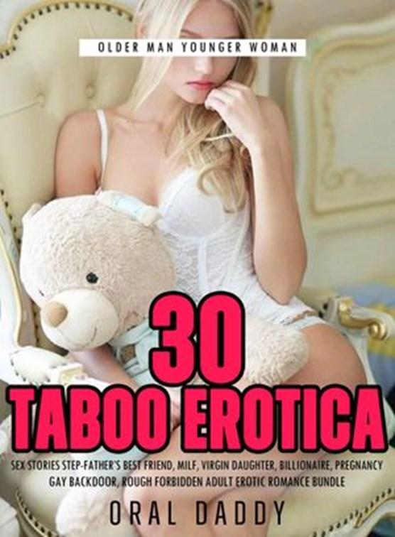 30 Taboo Erotica Sex Stories Step-Father's Best Friend, Milf, Virgin Daughter, Billionaire, Pregnancy, Gay Backdoor, Rough Forbidden Adult Erotic Romance Bundle