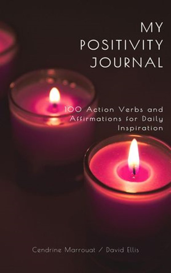 My Positivity Journal: 100 Action Verbs and Affirmations for Daily Inspiration