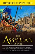 The Assyrian Empire: Explore the Thrilling History of the Assyrians and their Fearful Empire in the Ancient Mesopotamia   History Compacted  
