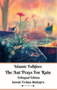Islamic Folklore The Ant Prays For Rain Trilingual Edition | Jannah Firdaus Mediapro |