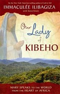 Our Lady Of Kibeho | Immaculee Ilibagiza |