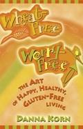 Wheat Free, Worry Free   Danna Korn  