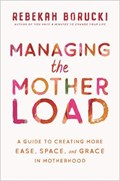 Managing the Motherload | Rebekah Borucki |