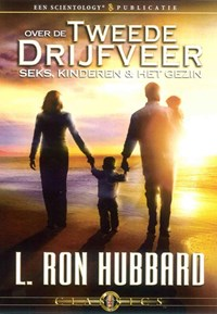 Over de Tweede Drijfveer: Seks, Kinderen & het Gezin   L. Ron Hubbard  