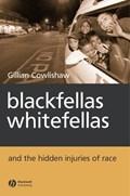 Blackfellas, Whitefellas, and the Hidden Injuries of Race   Gillian Cowlishaw  
