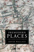Premodern Places | David Wallace |