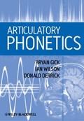 Articulatory Phonetics   Gick, Bryan ; Wilson, Ian ; Derrick, Donald  