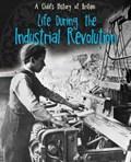 Life During the Industrial Revolution   Anita Ganeri  
