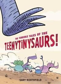 The Terrible Tales of the Teenytinysaurs! | Gary Northfield |