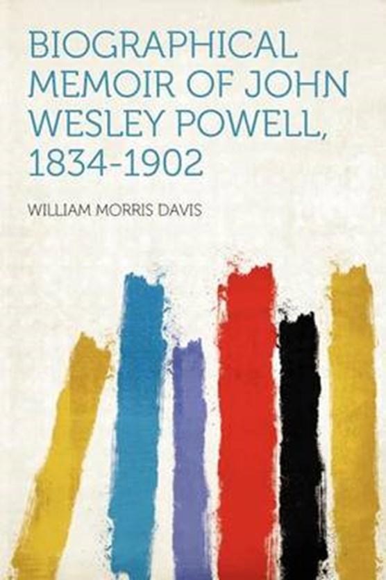 Biographical Memoir of John Wesley Powell, 1834-1902