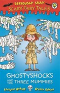 Seriously Silly: Scary Fairy Tales: Ghostyshocks and the Three Mummies | Laurence Anholt |