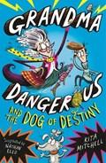 Grandma Dangerous and the Dog of Destiny   Kita Mitchell  