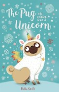 The Pug Who Wanted to Be a Unicorn | Bella Swift |