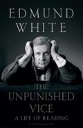 The Unpunished Vice | Edmund White |