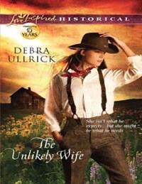 The Unlikely Wife (Mills & Boon Love Inspired Historical) | Debra Ullrick |