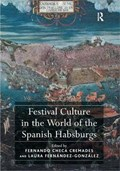 Festival Culture in the World of the Spanish Habsburgs | Fernando Checa Cremades ; Dr. Laura Fernandez-Gonzalez |