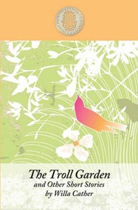 The Troll Garden and Other Short Stories | Willa Cather |