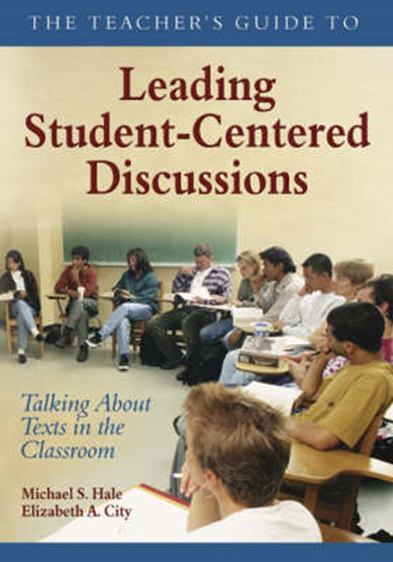 The Teacher's Guide to Leading Student-Centered Discussions
