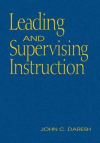Leading and Supervising Instruction | John C. Daresh |