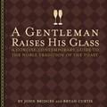 A Gentleman Raises His Glass   John Bridges ; Bryan Curtis  