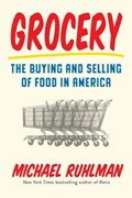Grocery: The Buying and Selling of Food in America | Michael Ruhlman |