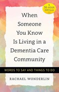 When Someone You Know Is Living in a Dementia Care Community | Rachael Wonderlin |