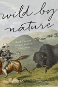 Wild by Nature | Smalley, Andrea L. (assistant Professor, Northern Illinois University) |