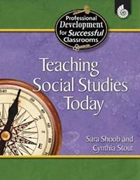 Teaching Social Studies Today | Sara Shoob |