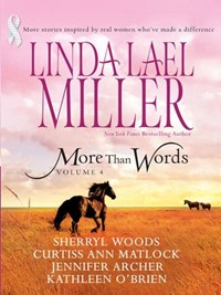 More Than Words Volume 4 | Linda Lael Miller ; Sherryl Woods ; Curtiss Ann Matlock ; Jennifer Archer ; Kathleen O'brien |
