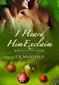 I Heard Him Exclaim | Z.A. Maxfield |