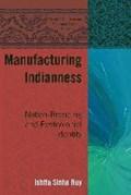 Manufacturing Indianness   Ishita Sinha Roy  