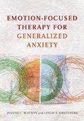 Emotion-Focused Therapy for Generalized Anxiety   Watson, Jeanne C. ; Greenberg, Leslie S.  