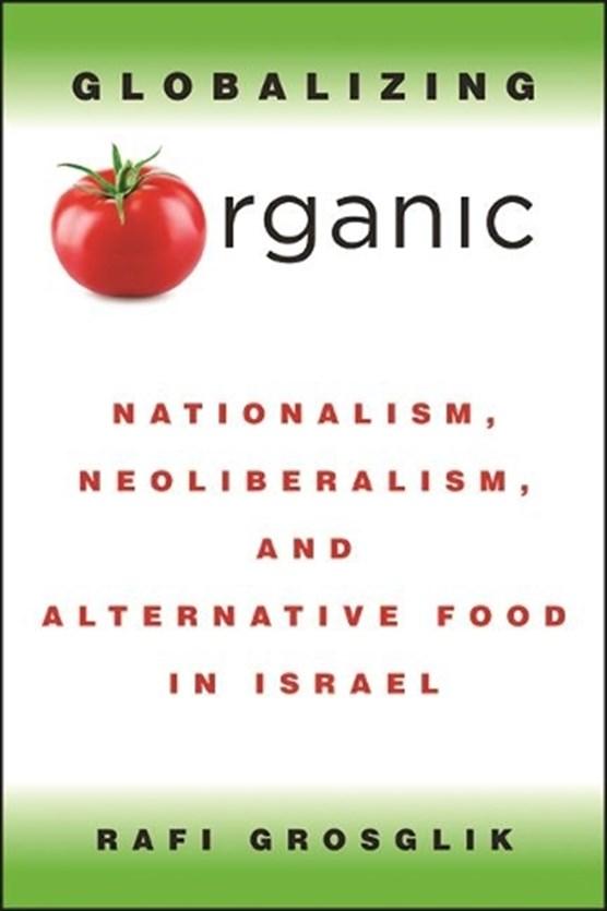 Globalizing Organic: Nationalism, Neoliberalism, and Alternative Food in Israel