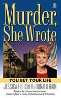 Murder, She Wrote: You Bet Your Life | Jessica Fletcher ; Donald Bain |